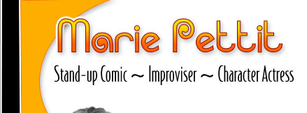 Marie Pettit: Stand-up comic, improviser, and character actress
